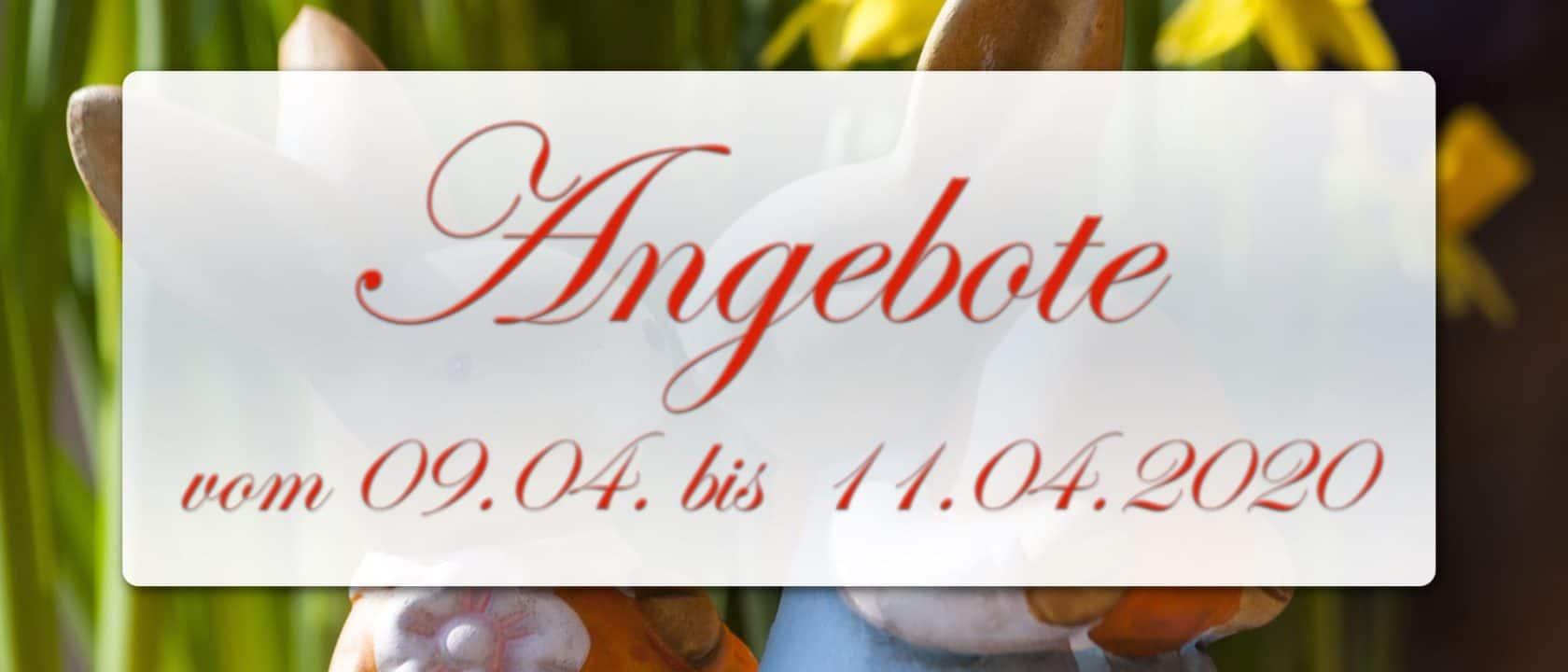 Ostern: Angebote vom 09.04. bis 11.04.2020